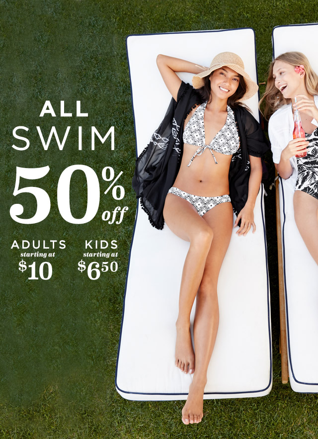 ALL SWIM 50% off | ADULTS starting at $10 | KIDS starting at $6.50