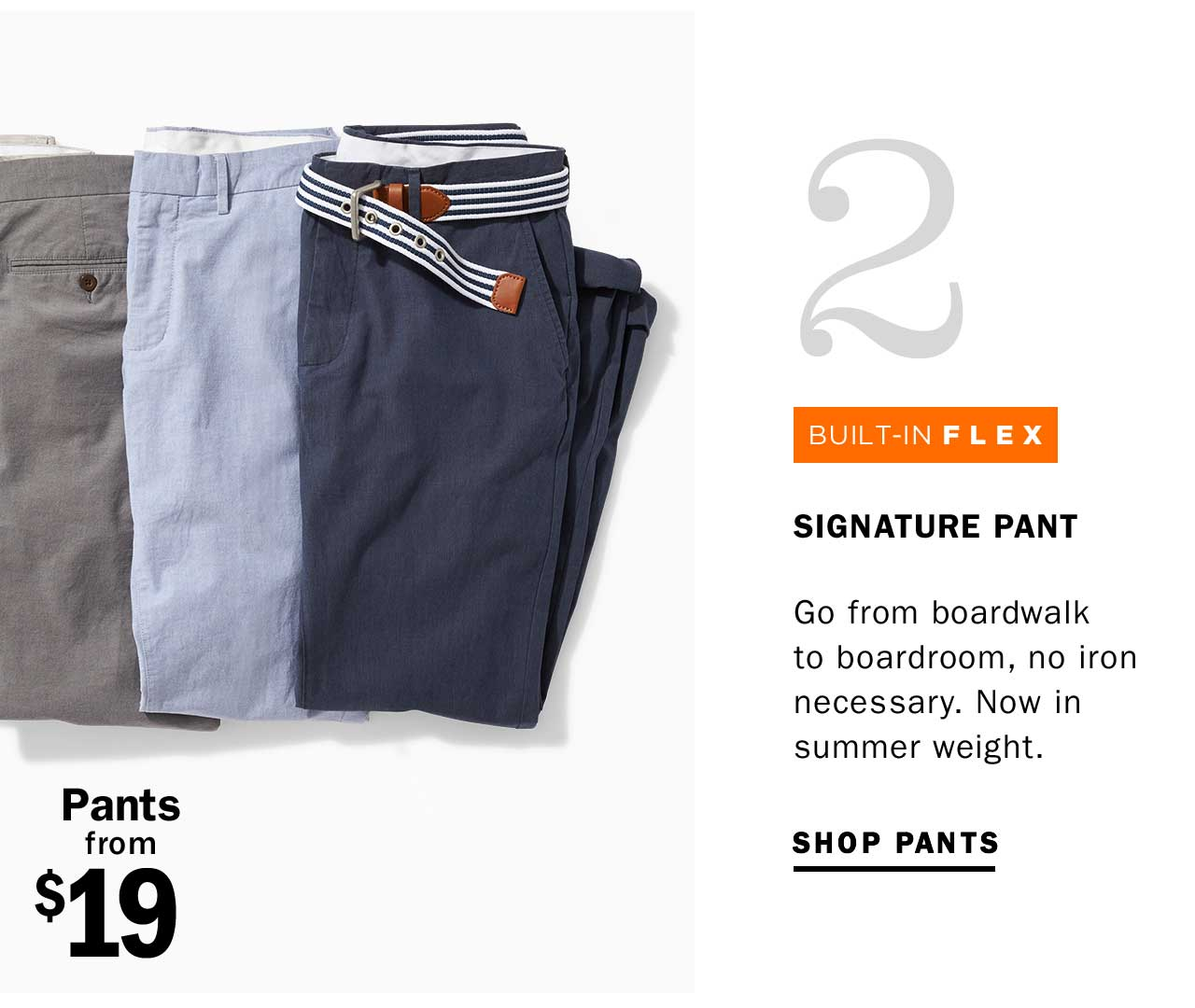 2 SIGNATURE PANT | SHOP PANTS | Pants from $19