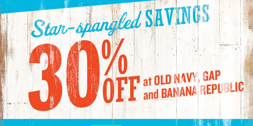 Star-spangled SAVINGS | 30% OFF at OLD NAVY, GAP and BANANA REPUBLIC