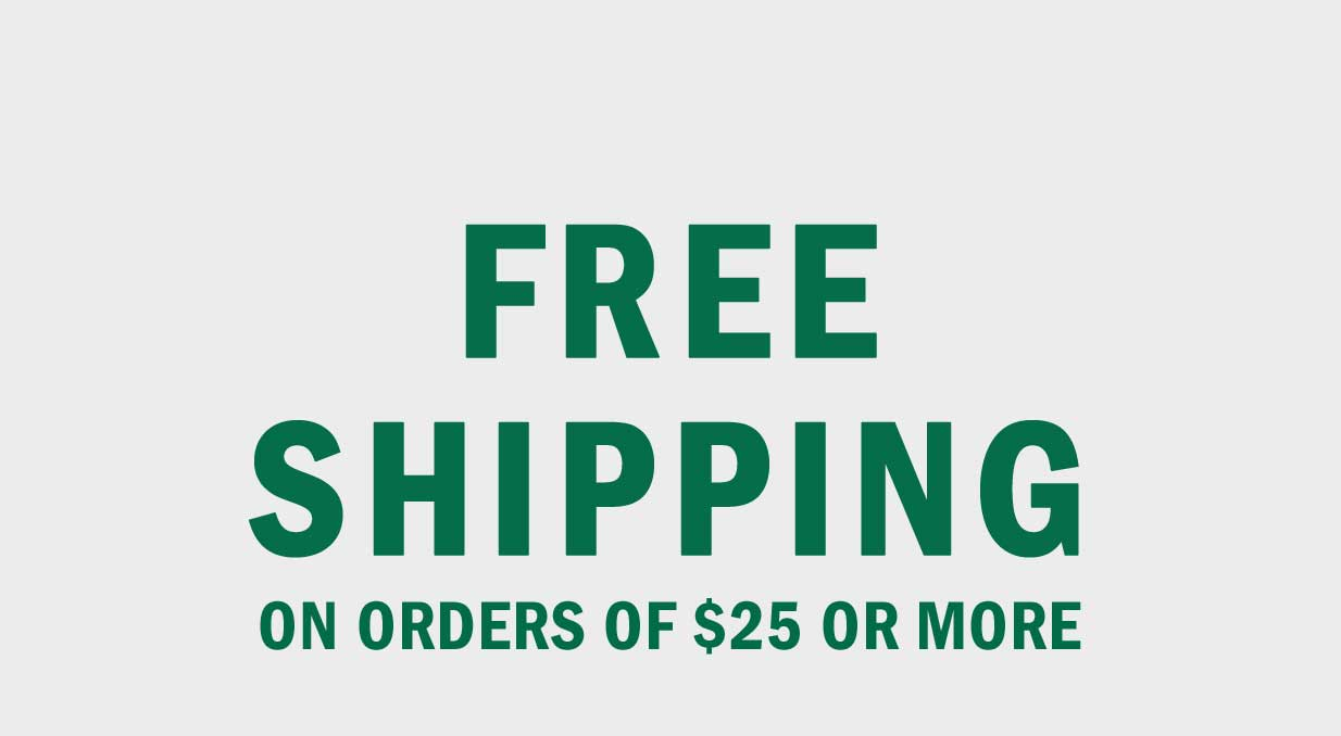 FREE SHIPPING ON ORDERS OF $25 OR MORE