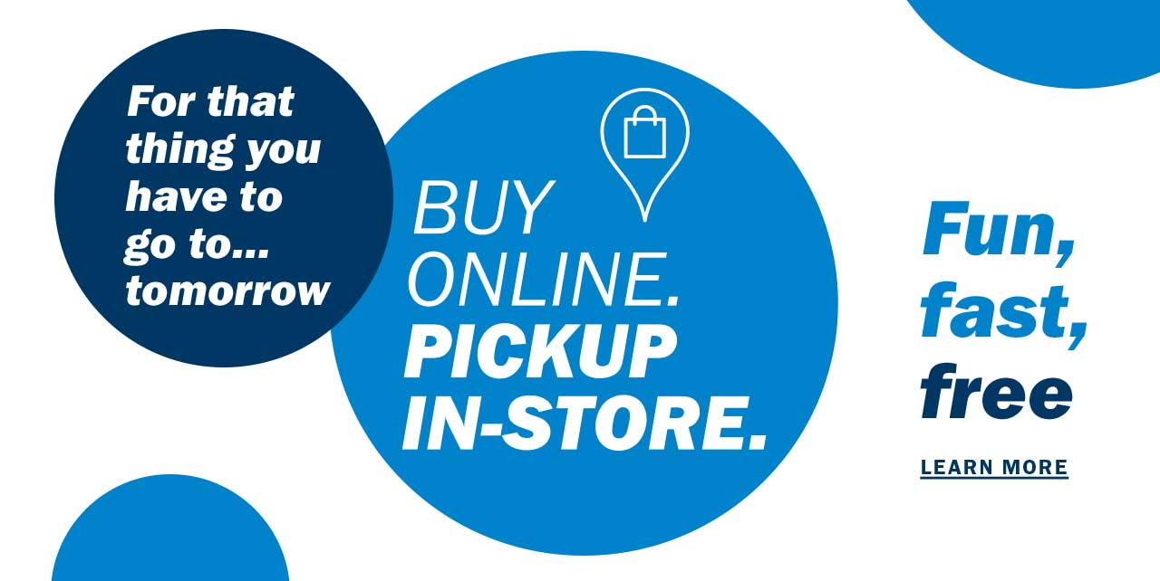 BUY ONLINE. | PICKUP IN-STORE. | LEARN MORE
