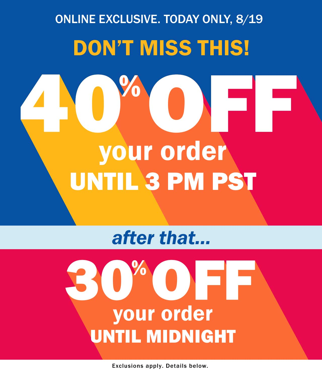 DON'T MISS THIS! 40% OFF your order UNTIL 3 PM PST | after that... 30% OFF