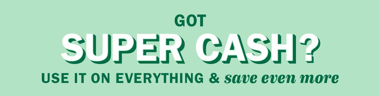Got Super Cash? Use it on everything & save even more