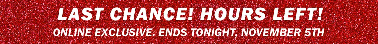 Last chance! Hours left!