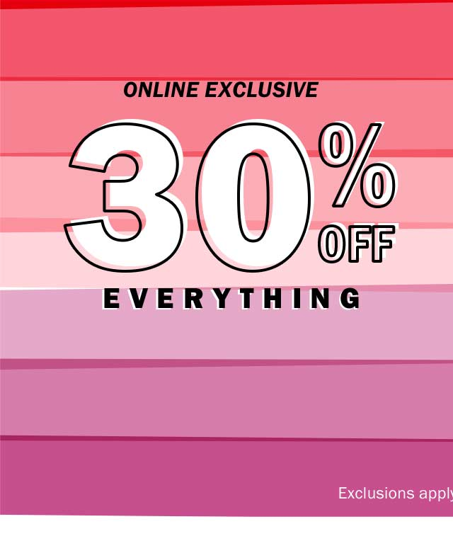 Online Exclusive | 30% off everything